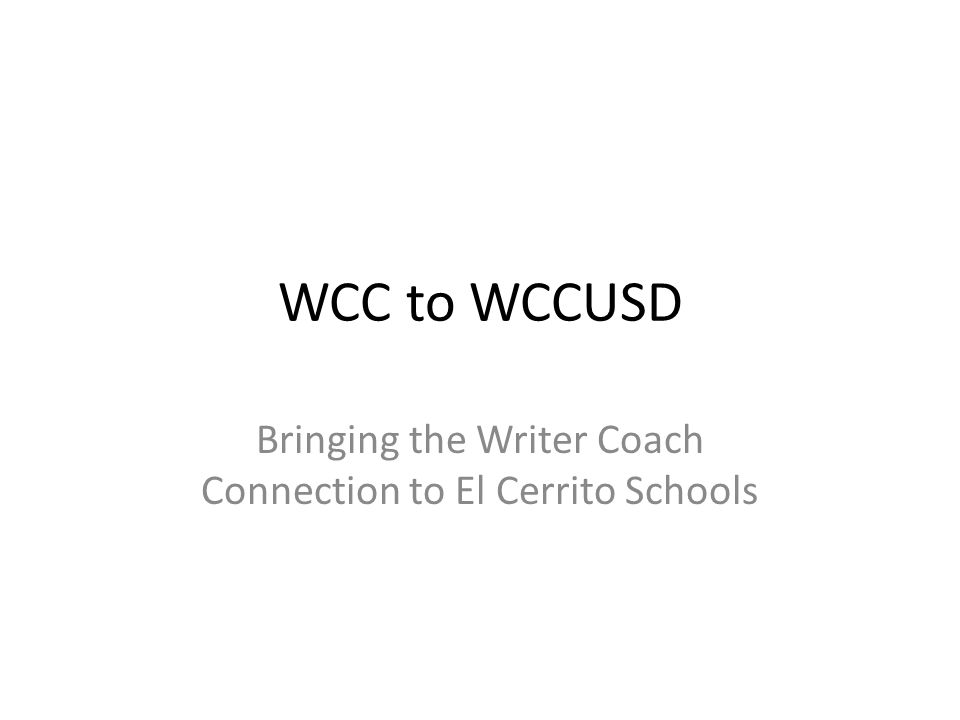 WCC to WCCUSD Bringing the Writer Coach Connection to El Cerrito Schools
