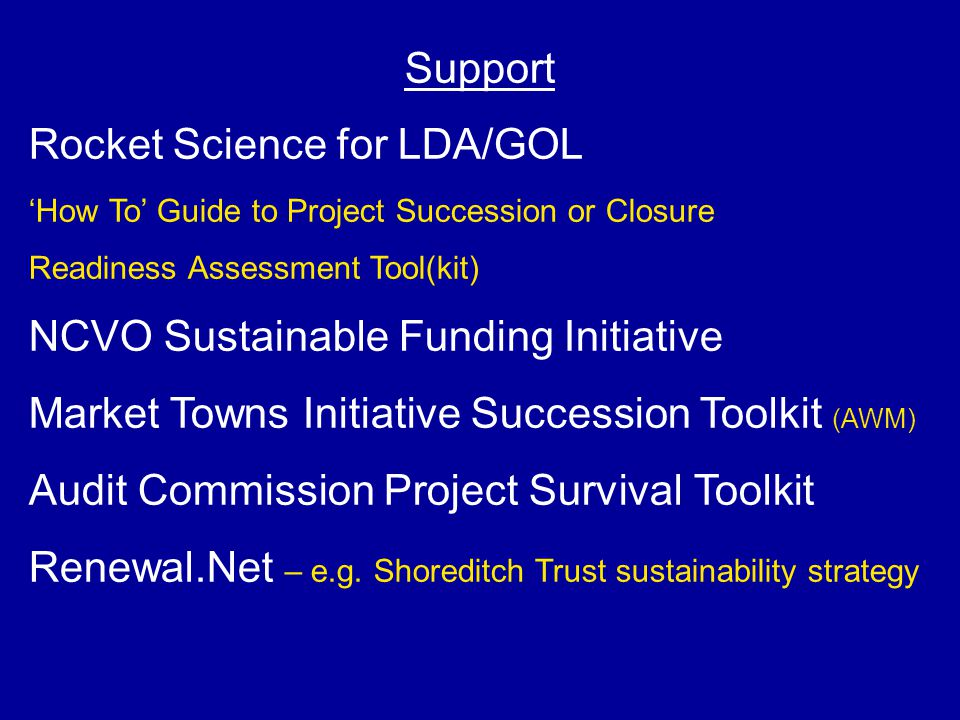 Support Rocket Science for LDA/GOL 'How To' Guide to Project Succession or Closure Readiness Assessment Tool(kit) NCVO Sustainable Funding Initiative