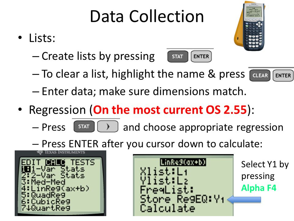 Data Collection Lists: – Create lists by pressing – To clear a list, highlight the name & press – Enter data; make sure dimensions match. Regression (