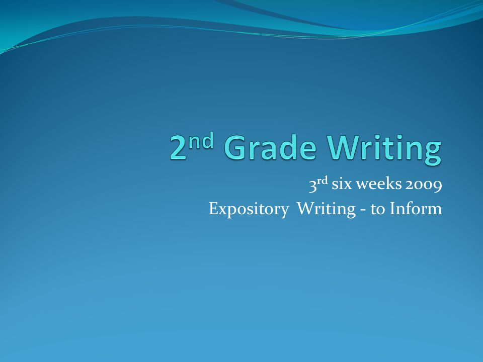 3 rd six weeks 2009 Expository Writing - to Inform
