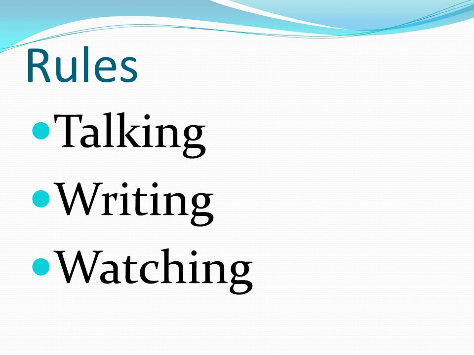 Rules Talking Writing Watching