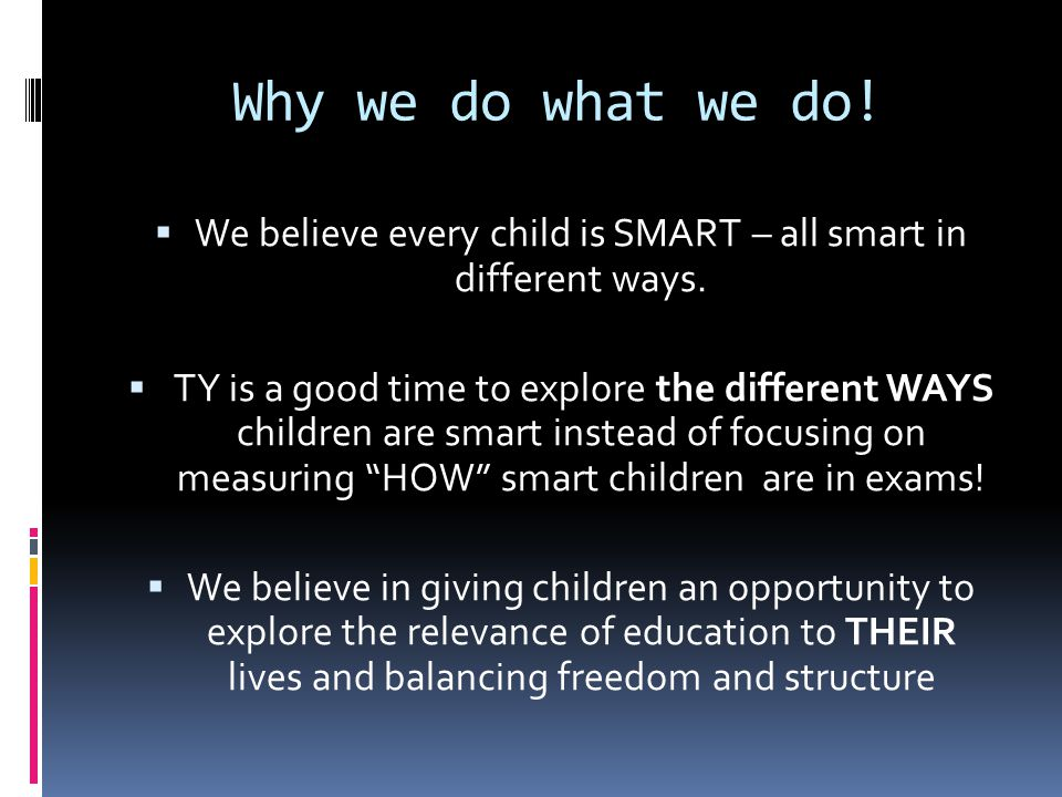 Why we do what we do.  We believe every child is SMART – all smart in different ways.