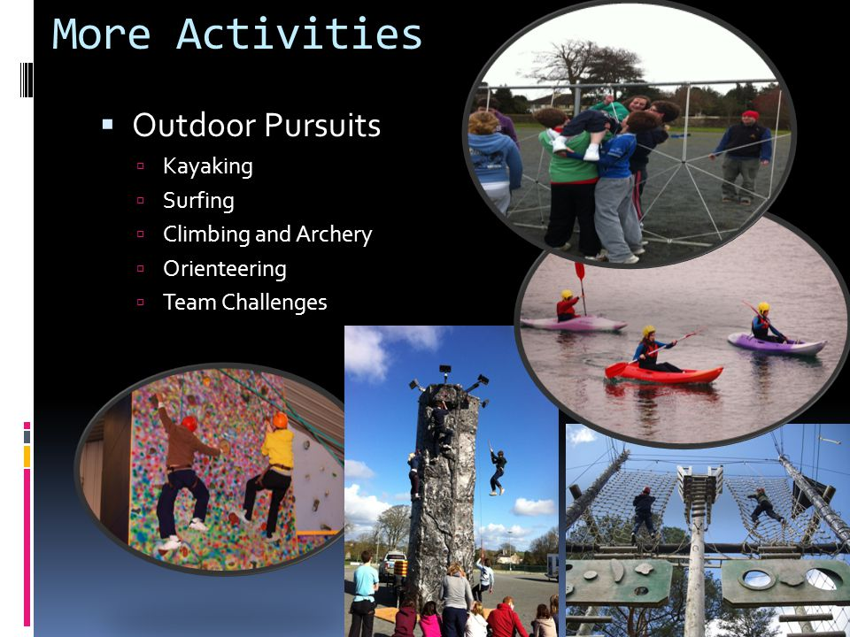 More Activities  Outdoor Pursuits  Kayaking  Surfing  Climbing and Archery  Orienteering  Team Challenges