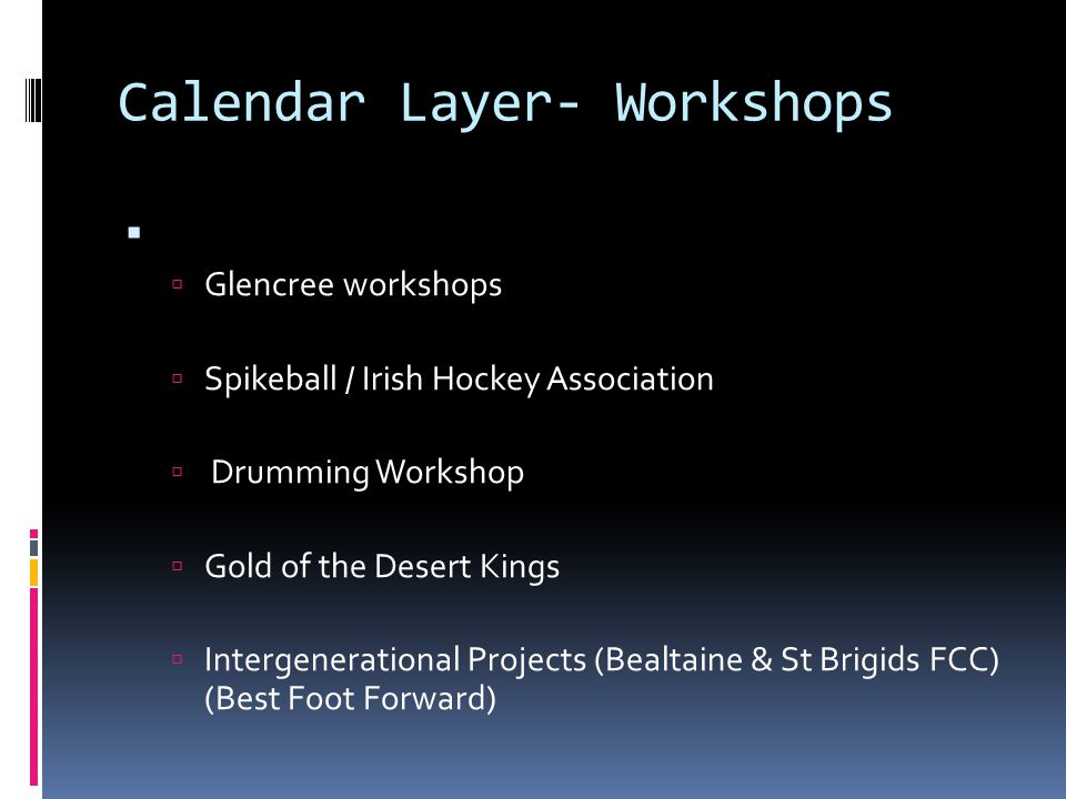 Calendar Layer- Workshops   Glencree workshops  Spikeball / Irish Hockey Association  Drumming Workshop  Gold of the Desert Kings  Intergenerational Projects (Bealtaine & St Brigids FCC) (Best Foot Forward)