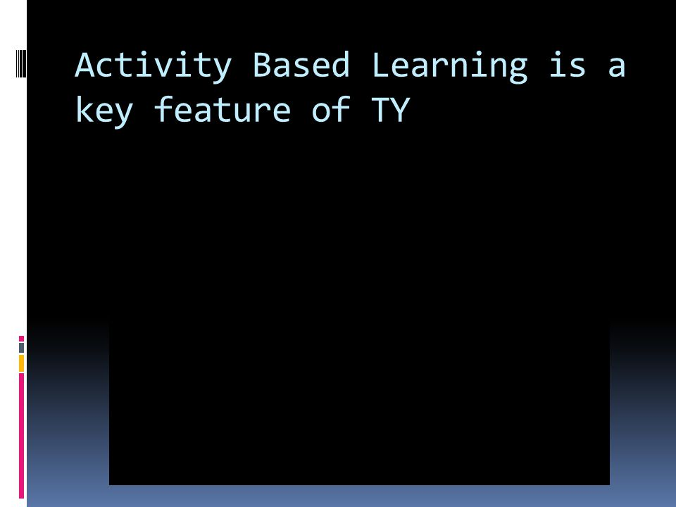 Activity Based Learning is a key feature of TY