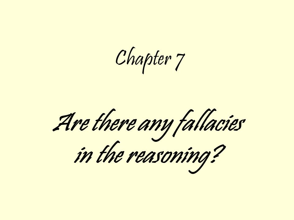 Chapter 7 Are there any fallacies in the reasoning?