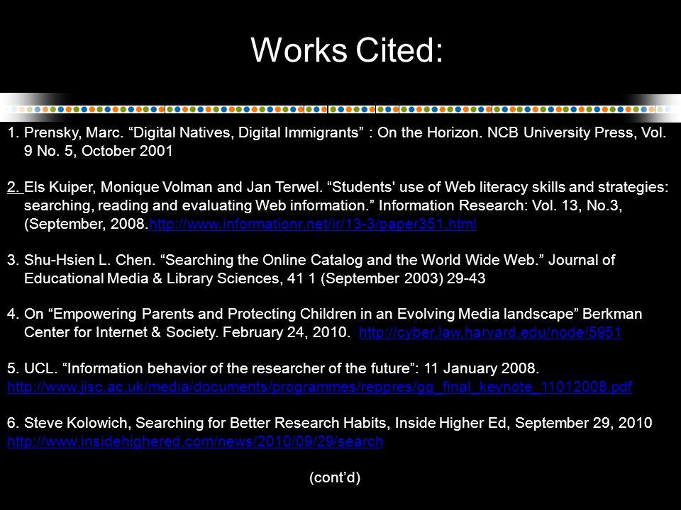 Works Cited: 1.Prensky, Marc. Digital Natives, Digital Immigrants : On the Horizon.