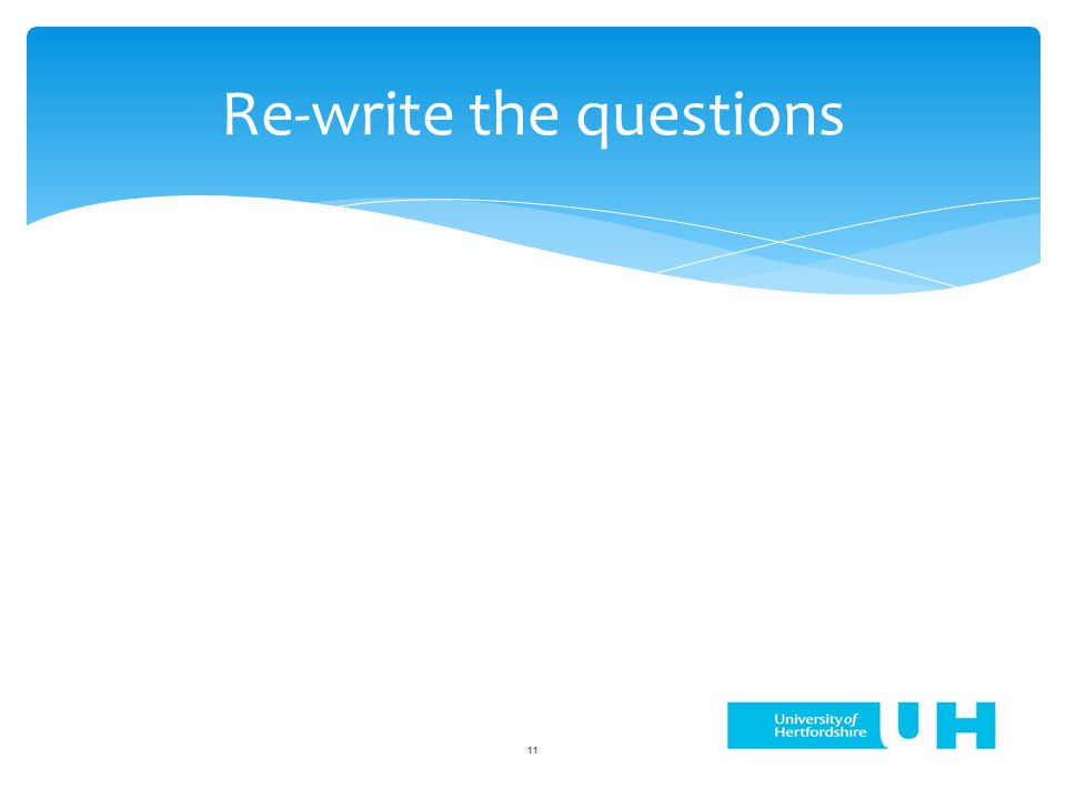 11 Re-write the questions