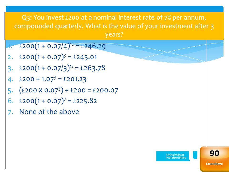 39 Q3: You invest £200 at a nominal interest rate of 7% per annum, compounded quarterly.