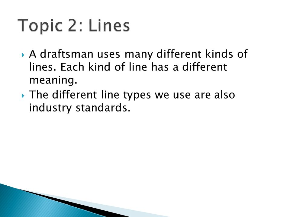 A draftsman uses many different kinds of lines.Each kind of line has a different meaning.