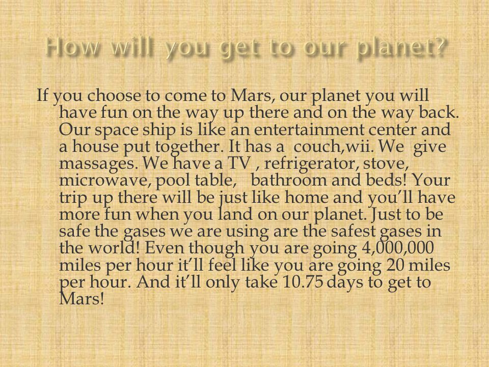 " Take a guess. On our beautiful planet you will be sleeping in a magnificent hotel named the, ""Mars Mania"" where every one is comfortable. This is wh"