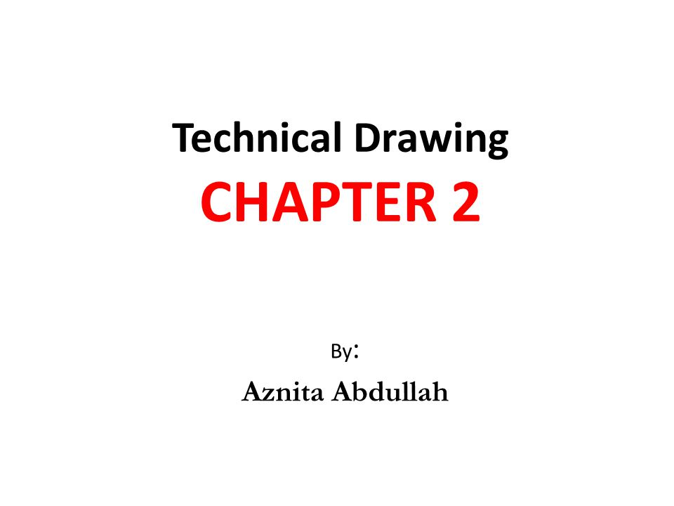Technical Drawing CHAPTER 2 By : Aznita Abdullah