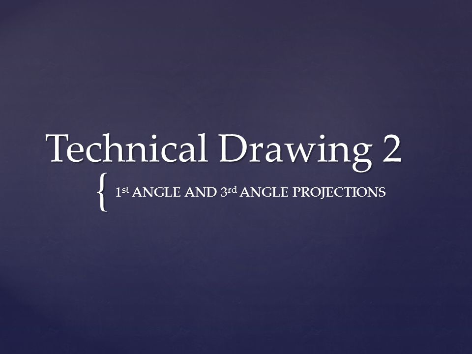 { Technical Drawing 2 1 st ANGLE AND 3 rd ANGLE PROJECTIONS