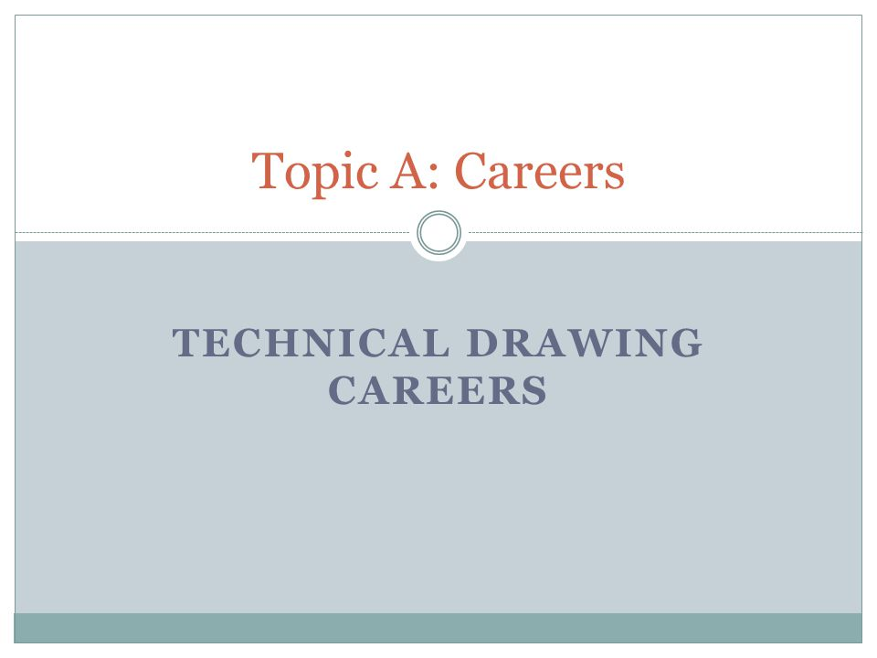 TECHNICAL DRAWING CAREERS Topic A: Careers