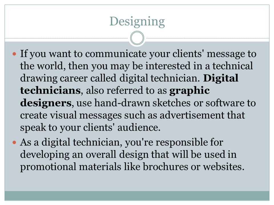 Designing If you want to communicate your clients message to the world, then you may be interested in a technical drawing career called digital technician.