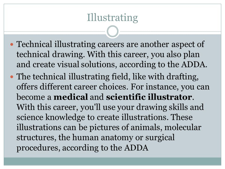 Illustrating Technical illustrating careers are another aspect of technical drawing. With this career, you also plan and create visual solutions, acco