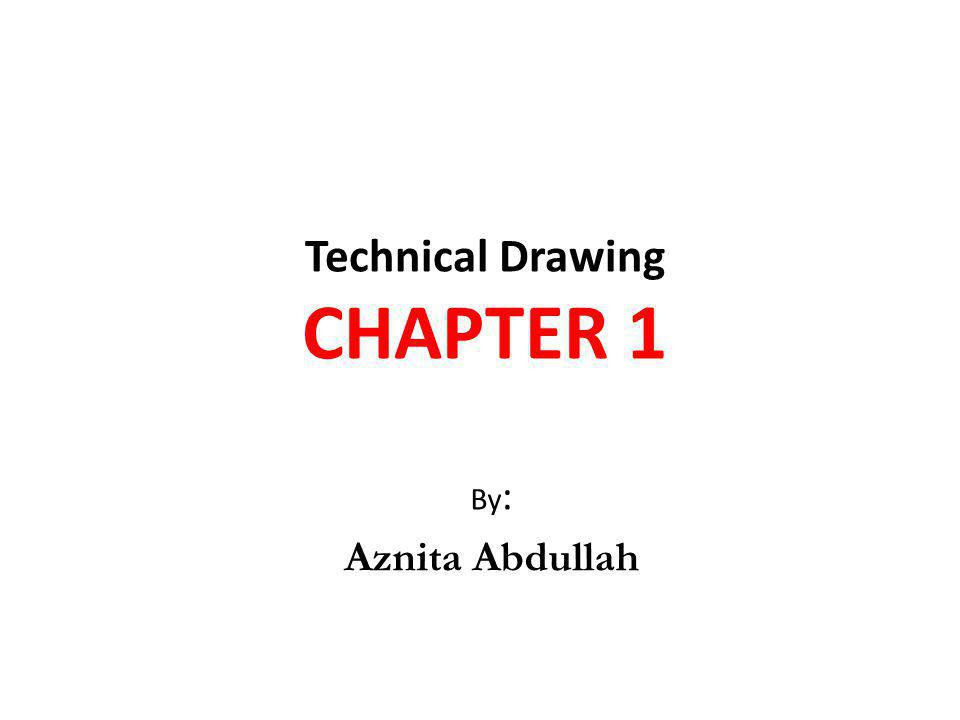 Technical Drawing CHAPTER 1 By : Aznita Abdullah