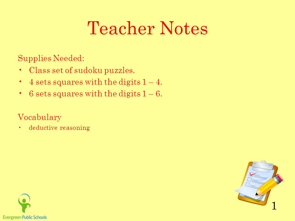 1 Teacher Notes Supplies Needed: Class set of sudoku puzzles. 4 sets squares with the digits 1 – 4. 6 sets squares with the digits 1 – 6. Vocabulary d
