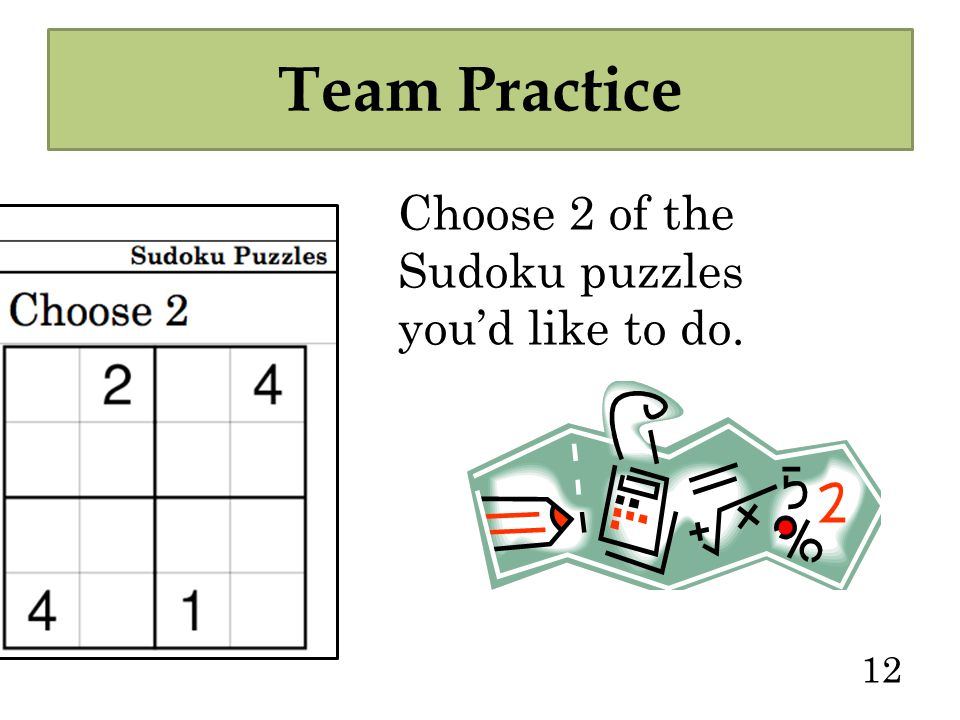 12 Team Practice Choose 2 of the Sudoku puzzles you'd like to do.