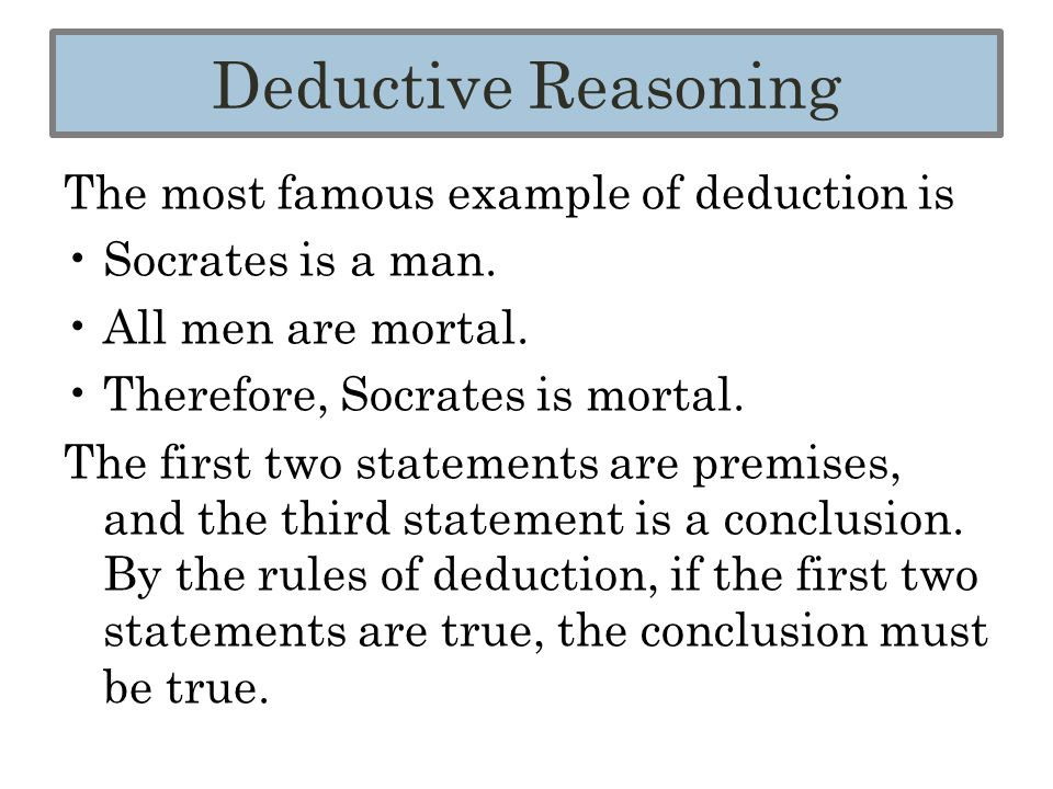 The most famous example of deduction is Socrates is a man.