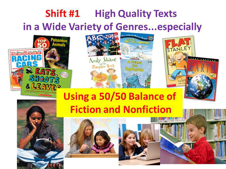 12 Using a 50/50 Balance of Fiction and Nonfiction Shift #1 High Quality Texts in a Wide Variety of Genres...especially