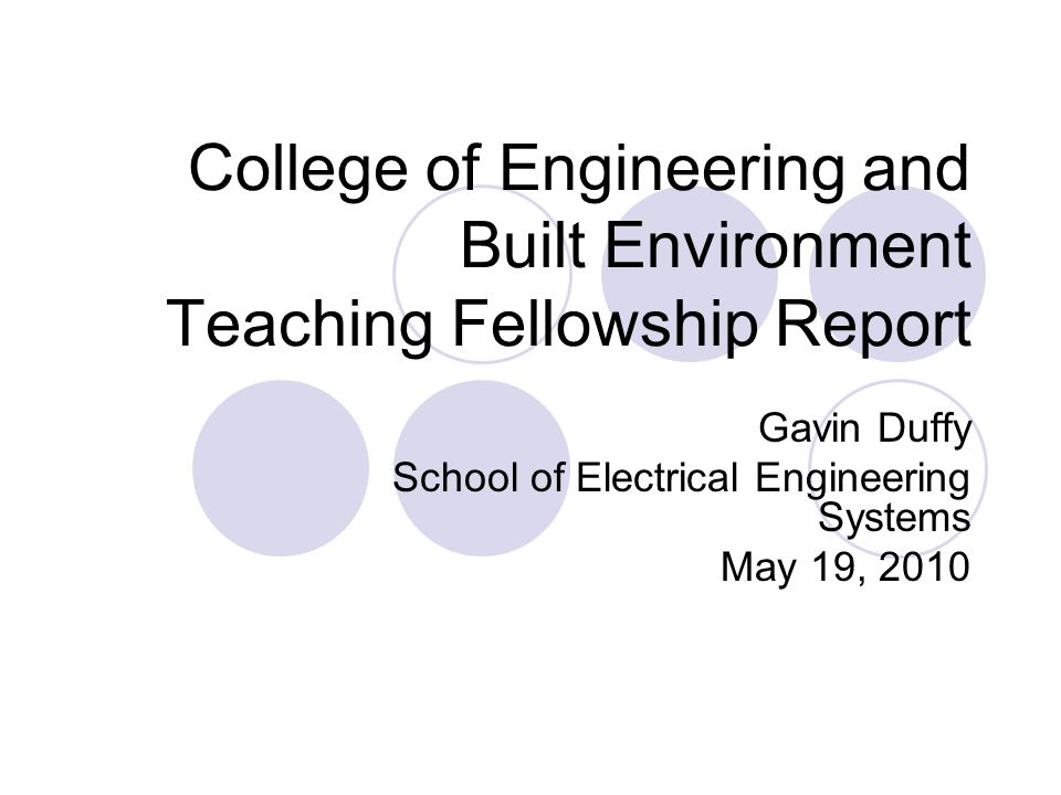 College of Engineering and Built Environment Teaching Fellowship Report Gavin Duffy School of Electrical Engineering Systems May 19, 2010