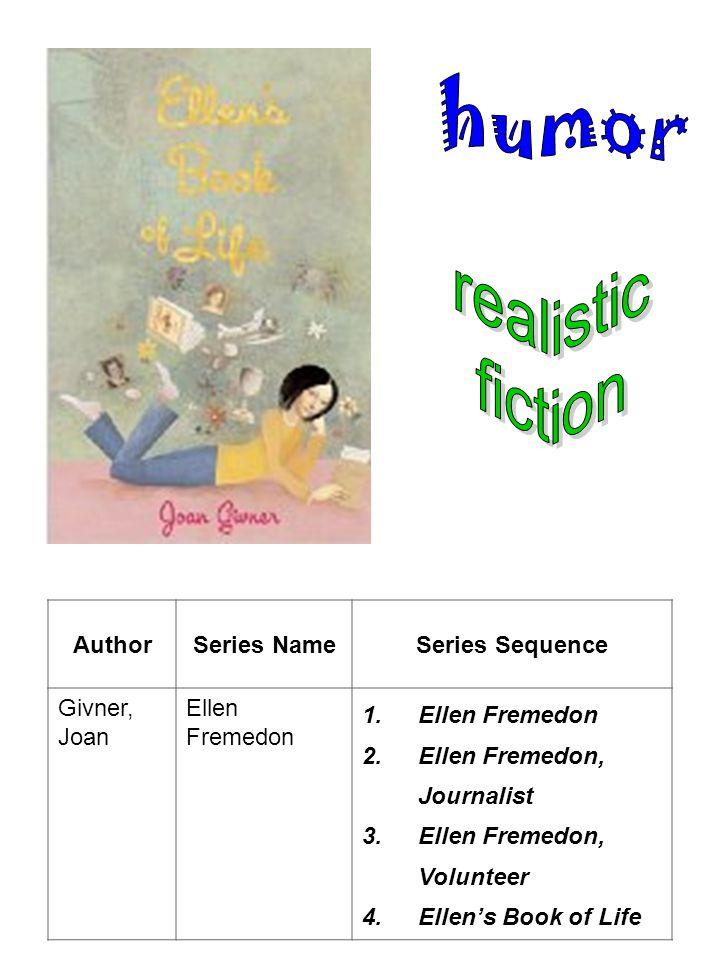 AuthorSeries NameSeries Sequence Givner, Joan Ellen Fremedon 1.Ellen Fremedon 2.Ellen Fremedon, Journalist 3.Ellen Fremedon, Volunteer 4.Ellen's Book of Life