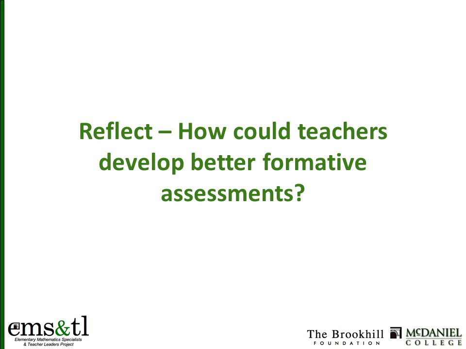 Reflect – How could teachers develop better formative assessments?