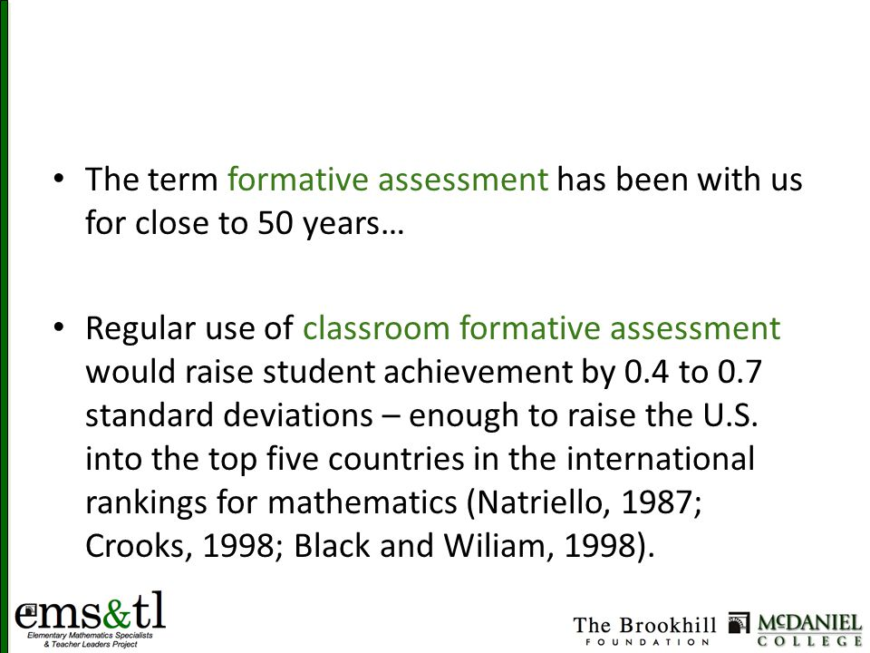 The term formative assessment has been with us for close to 50 years… Regular use of classroom formative assessment would raise student achievement by 0.4 to 0.7 standard deviations – enough to raise the U.S.