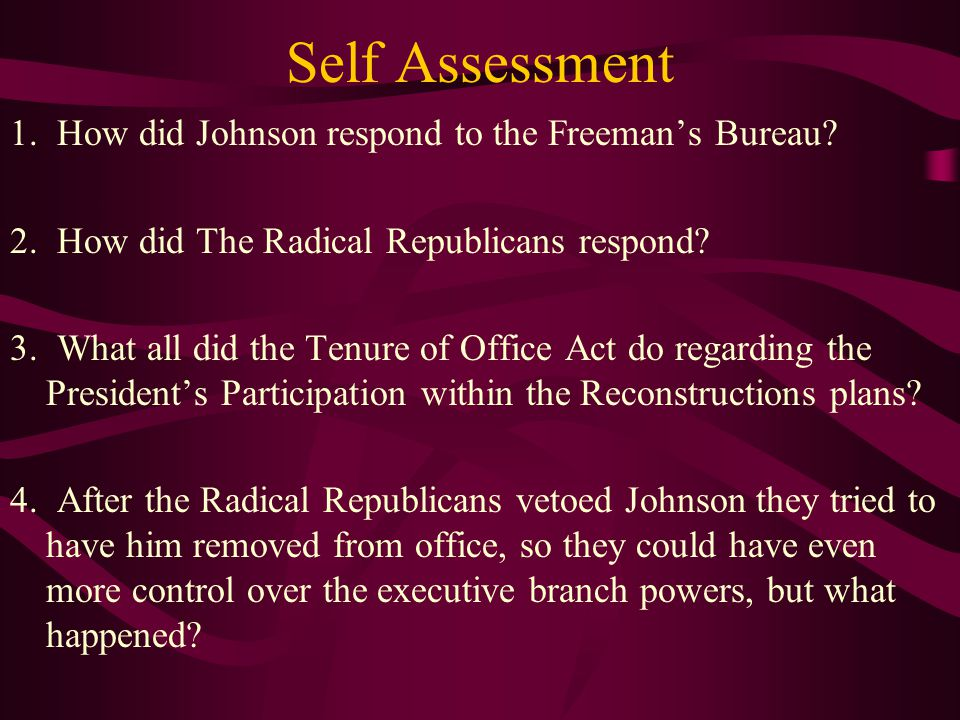 Self Assessment 1.How did Johnson respond to the Freeman's Bureau.
