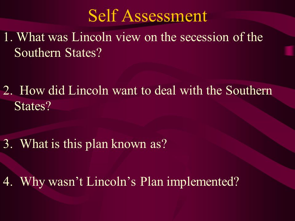 Self Assessment 1.What was Lincoln view on the secession of the Southern States.