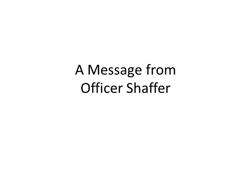 A Message from Officer Shaffer