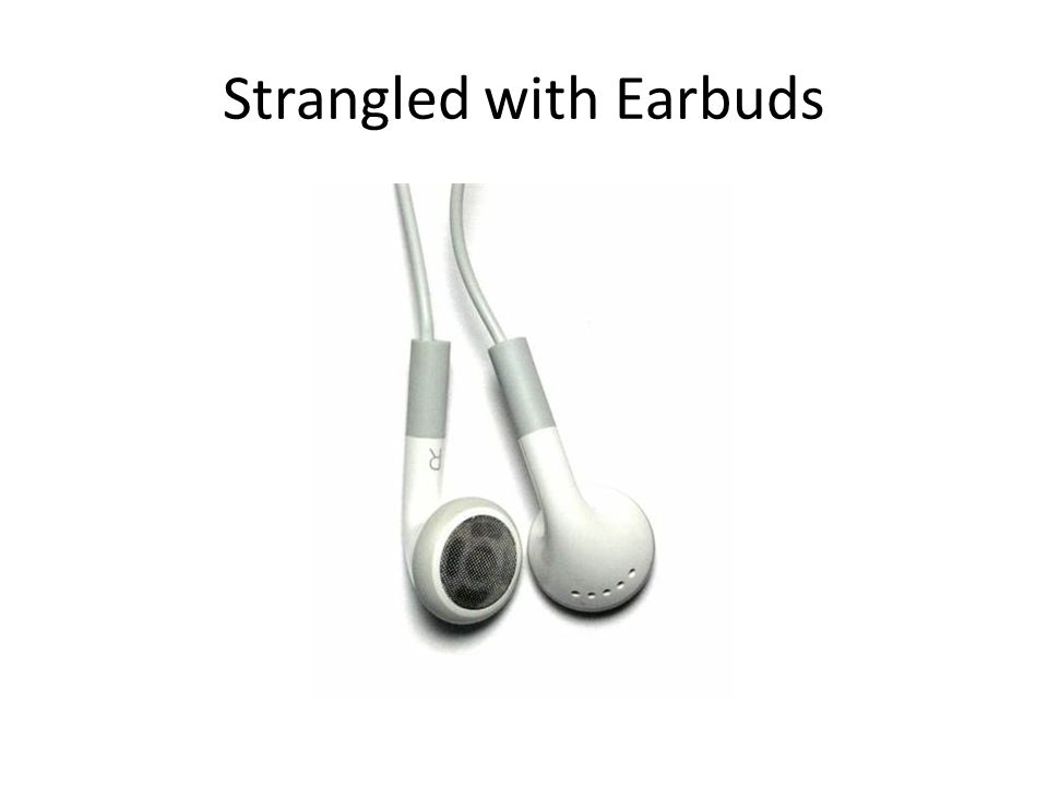 Strangled with Earbuds