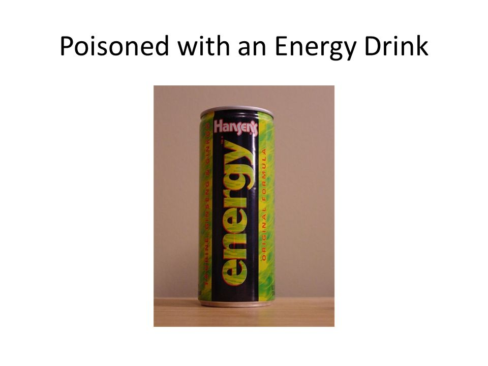 Poisoned with an Energy Drink