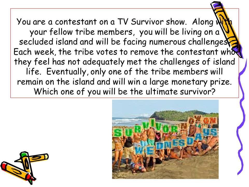 You are a contestant on a TV Survivor show.