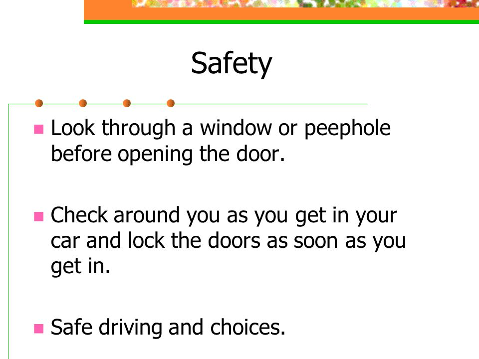 Safety Look through a window or peephole before opening the door.