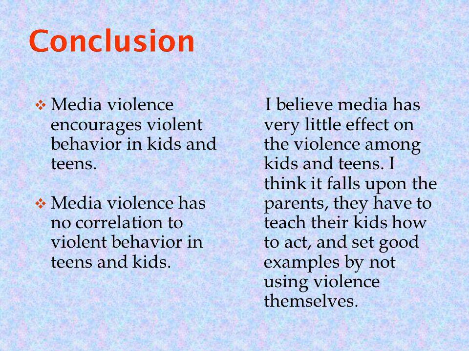  Media violence encourages violent behavior in kids and teens.
