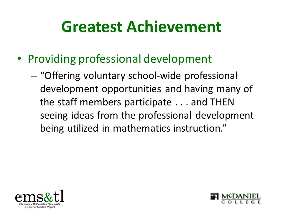 Greatest Achievement Providing professional development – Offering voluntary school-wide professional development opportunities and having many of the staff members participate...