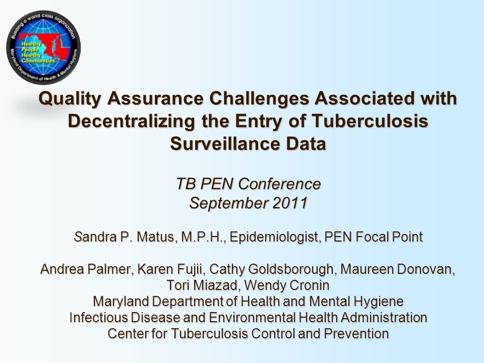 Quality Assurance Challenges Associated with Decentralizing the Entry of Tuberculosis Surveillance Data TB PEN Conference September 2011 Sandra P. Mat