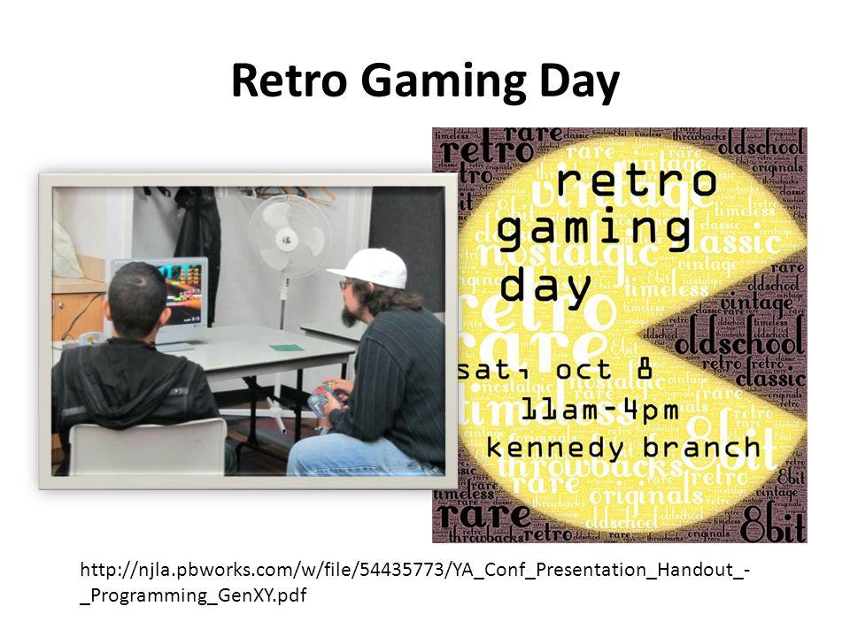 Retro Gaming Day http://njla.pbworks.com/w/file/54435773/YA_Conf_Presentation_Handout_- _Programming_GenXY.pdf
