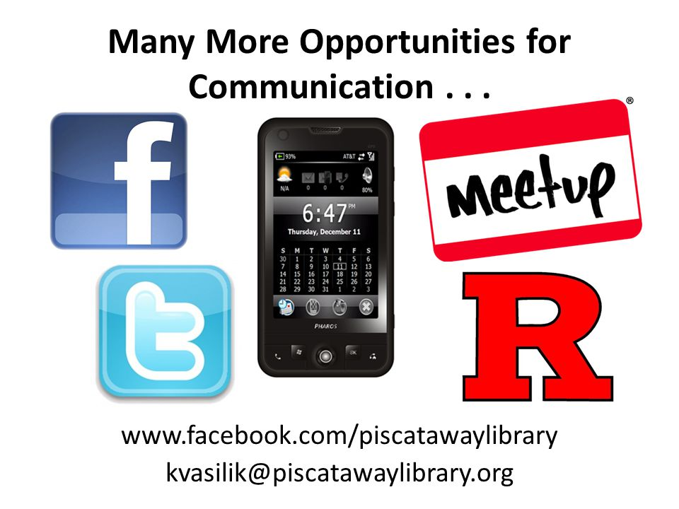 Many More Opportunities for Communication... www.facebook.com/piscatawaylibrary kvasilik@piscatawaylibrary.org