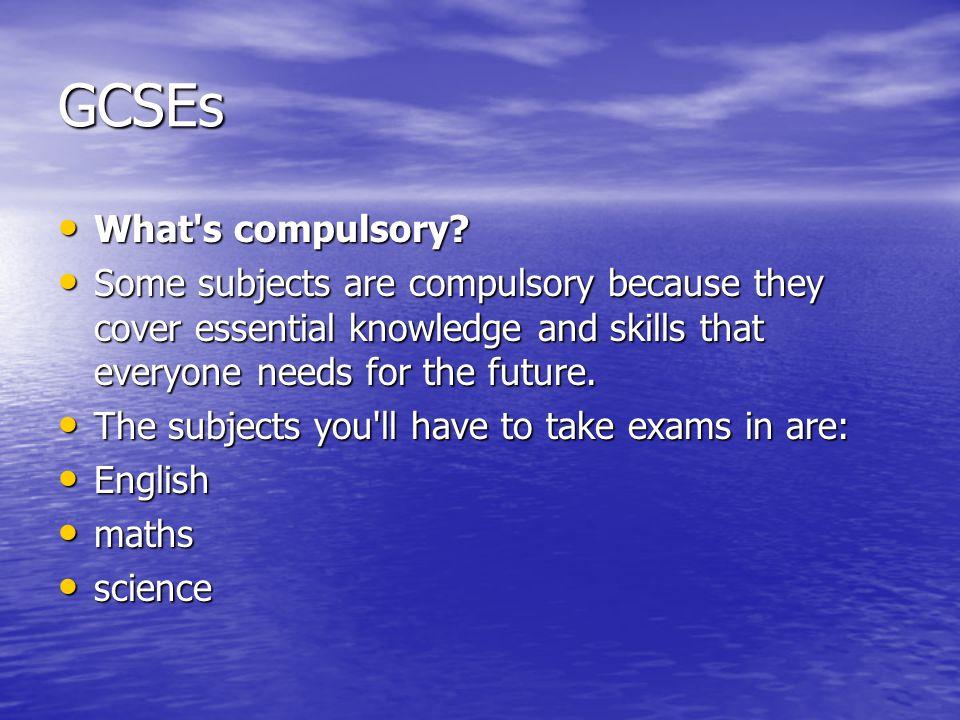 GCSEs What s compulsory. What s compulsory.