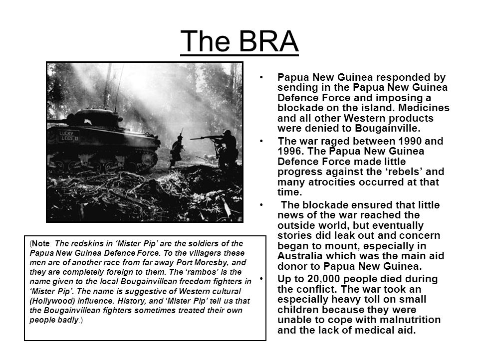 The BRA Papua New Guinea responded by sending in the Papua New Guinea Defence Force and imposing a blockade on the island. Medicines and all other Wes