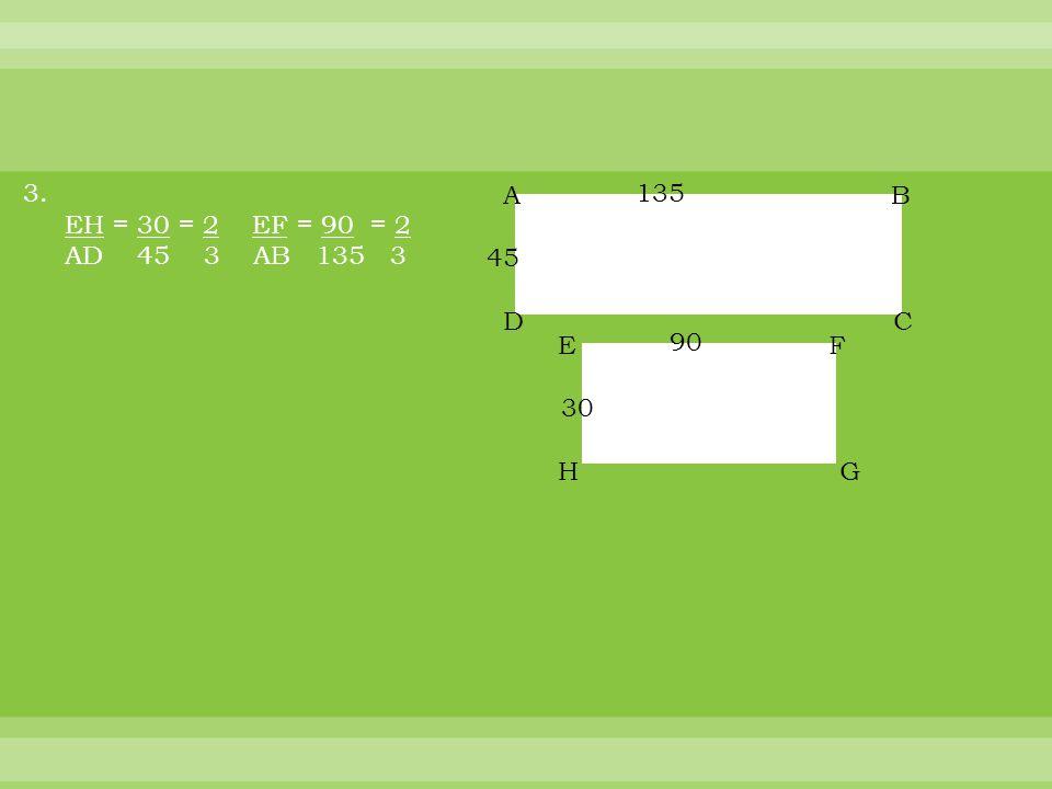 3. EH = 30 = 2 EF = 90 = 2 AD 45 3 AB 135 3 135 45 90 30 A B D C E F H G