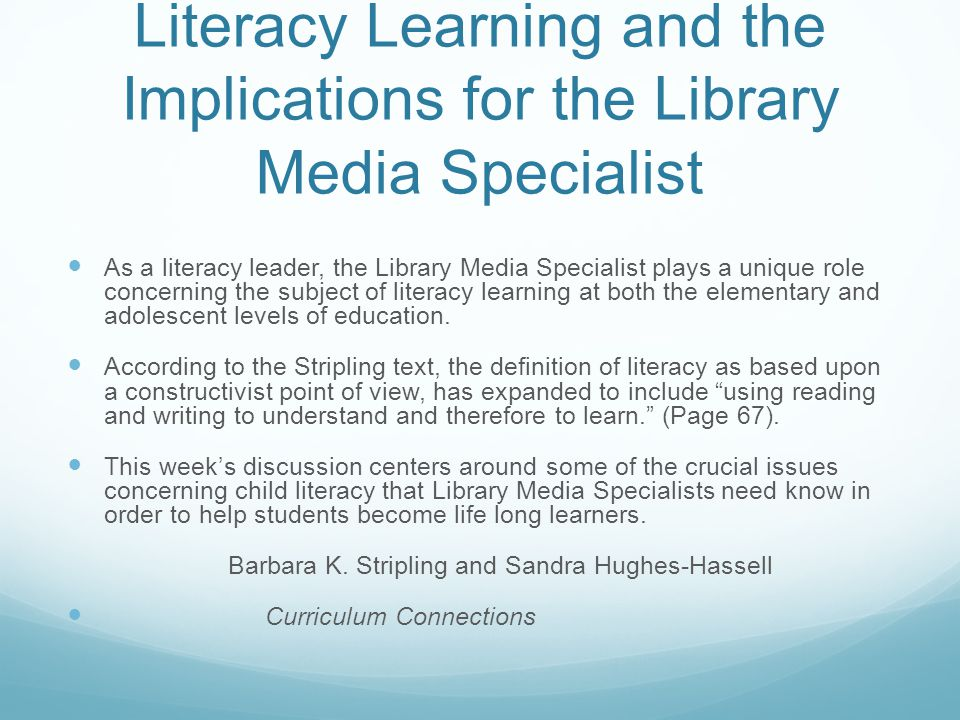 Literacy Learning and the Implications for the Library Media Specialist As a literacy leader, the Library Media Specialist plays a unique role concern