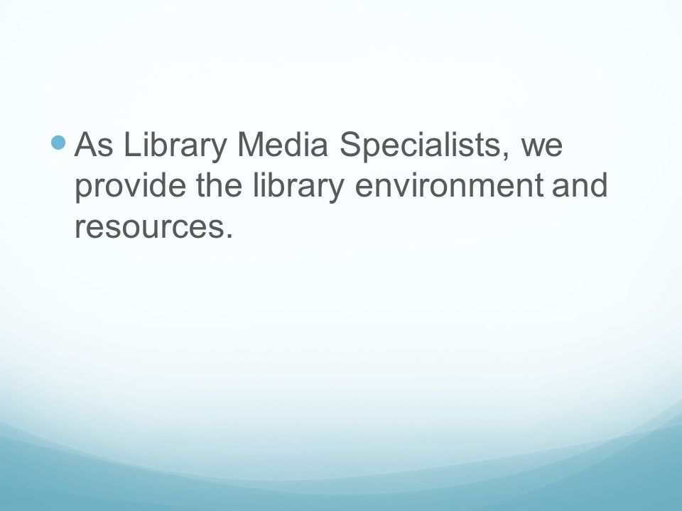 As Library Media Specialists, we provide the library environment and resources.