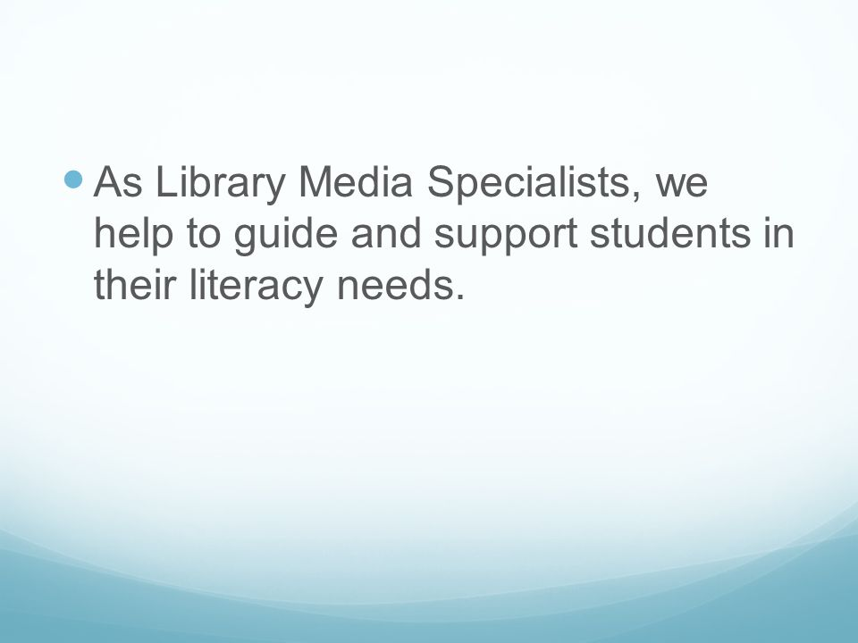 As Library Media Specialists, we help to guide and support students in their literacy needs.