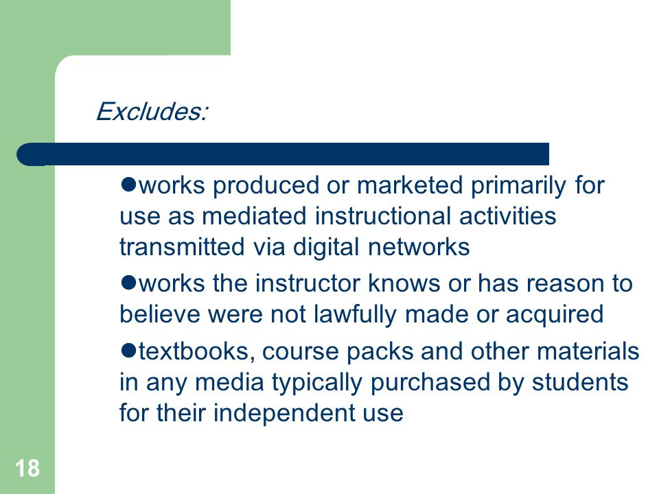 18 Excludes: works produced or marketed primarily for use as mediated instructional activities transmitted via digital networks works the instructor k