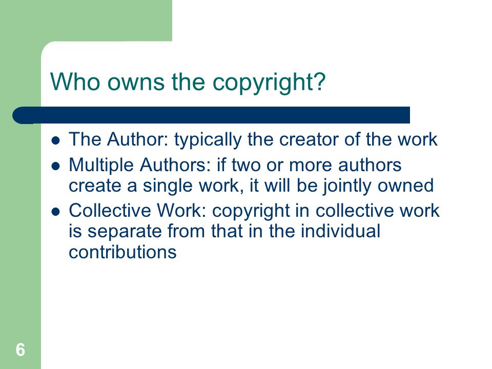 6 Who owns the copyright.
