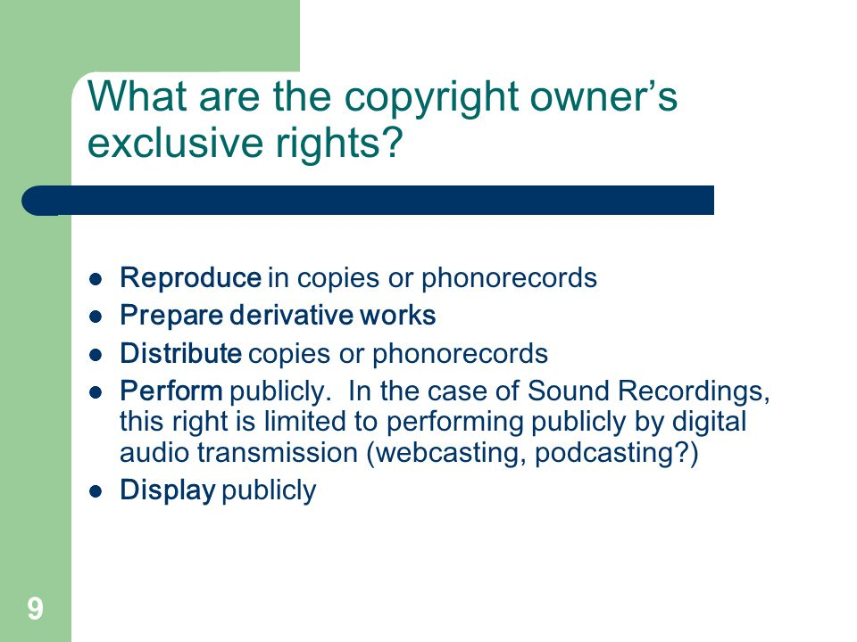9 What are the copyright owner's exclusive rights.